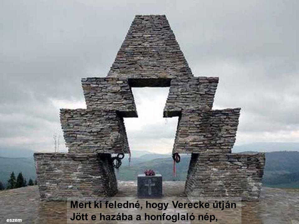 Mert ki feledné, hogy Verecke útján Jött e hazába a honfoglaló nép,