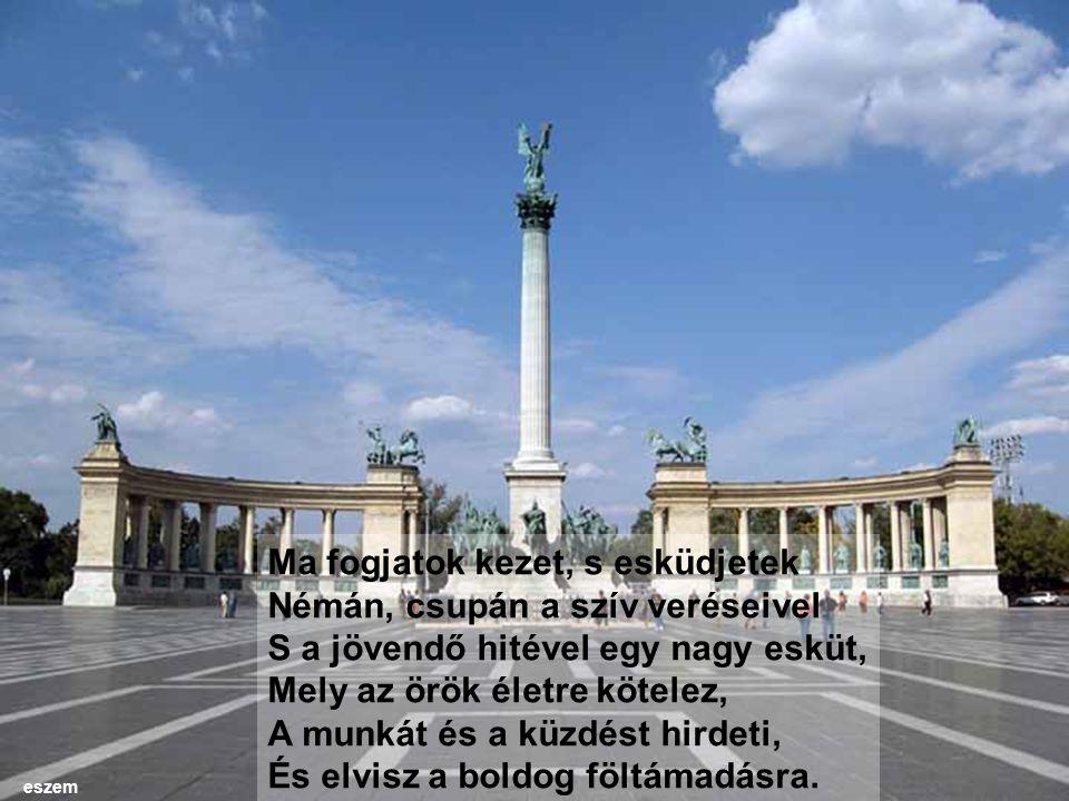 Ma fogjatok kezet, s esküdjetek Némán, csupán a szív veréseivel