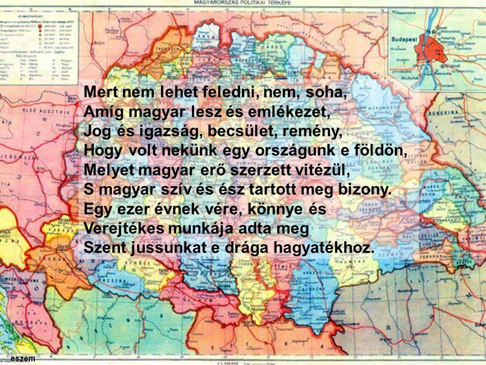 Mert nem lehet feledni, nem, soha, Amíg magyar lesz és emlékezet,