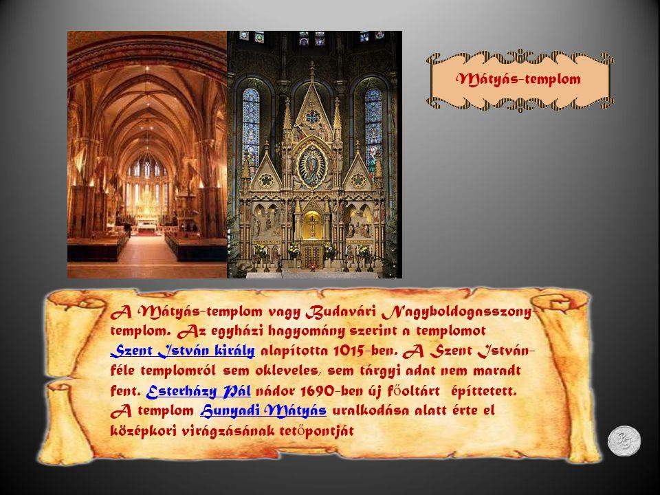 Mátyás-templom A Mátyás-templom vagy Budavári Nagyboldogasszony-templom. Az egyházi hagyomány szerint a templomot.