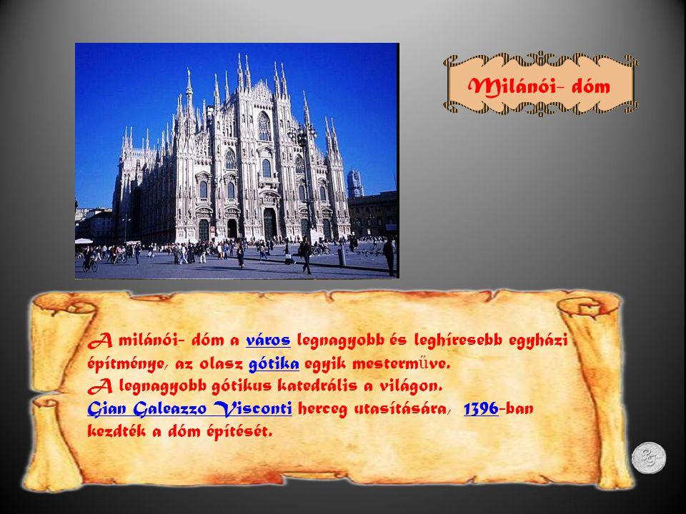 Milánói- dóm A milánói- dóm a város legnagyobb és leghíresebb egyházi építménye, az olasz gótika egyik mesterműve.