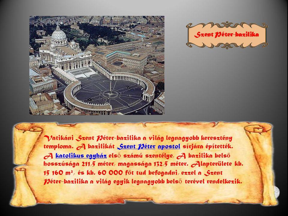 Szent Péter-bazilika Vatikáni Szent Péter-bazilika a világ legnagyobb keresztény temploma. A bazilikát Szent Péter apostol sírjára építették.