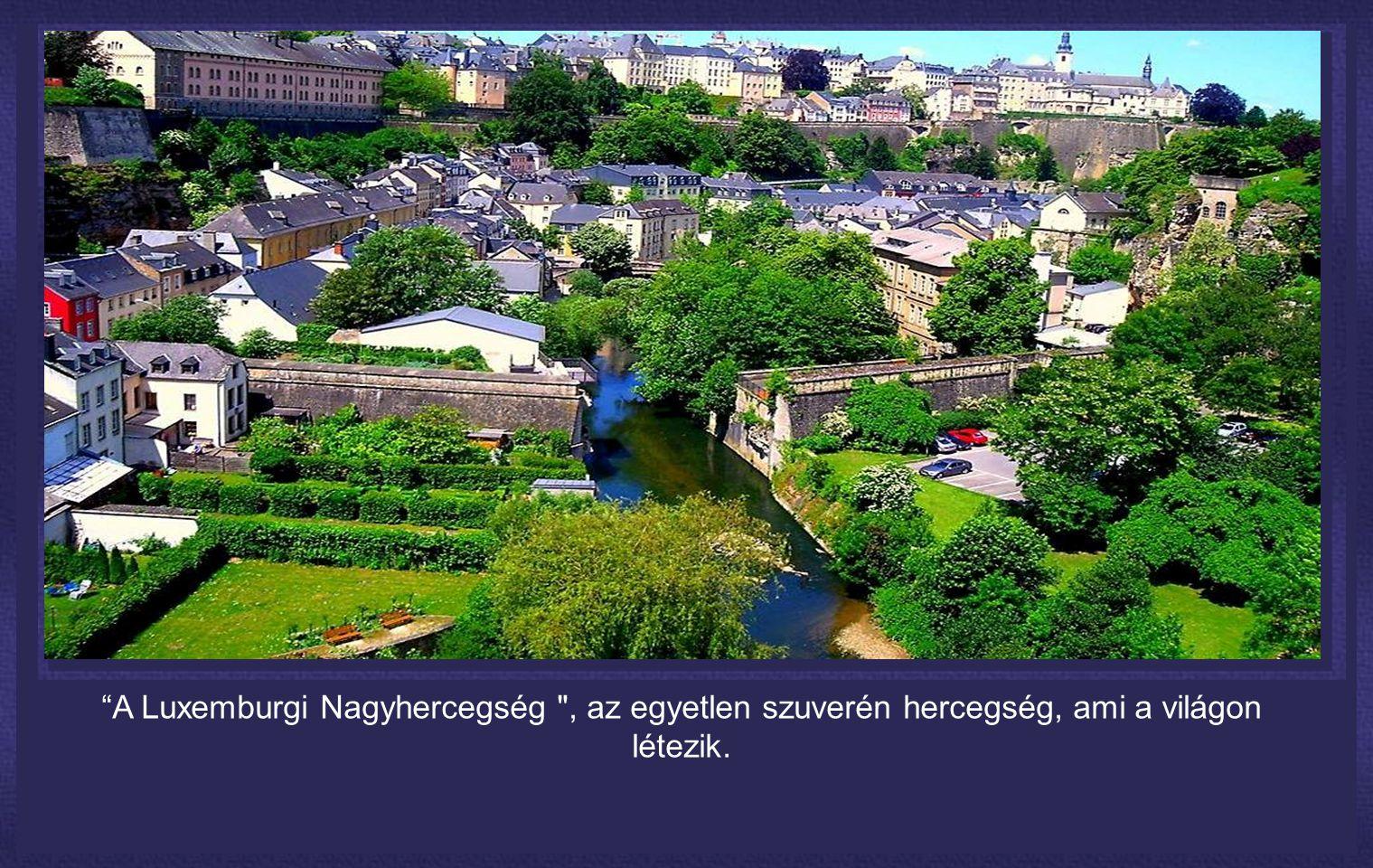 A Luxemburgi Nagyhercegség , az egyetlen szuverén hercegség, ami a világon létezik.