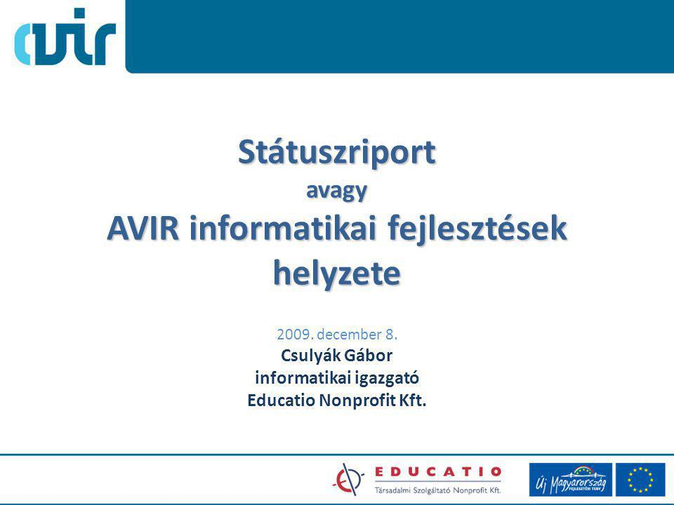 Státuszriport avagy AVIR informatikai fejlesztések helyzete