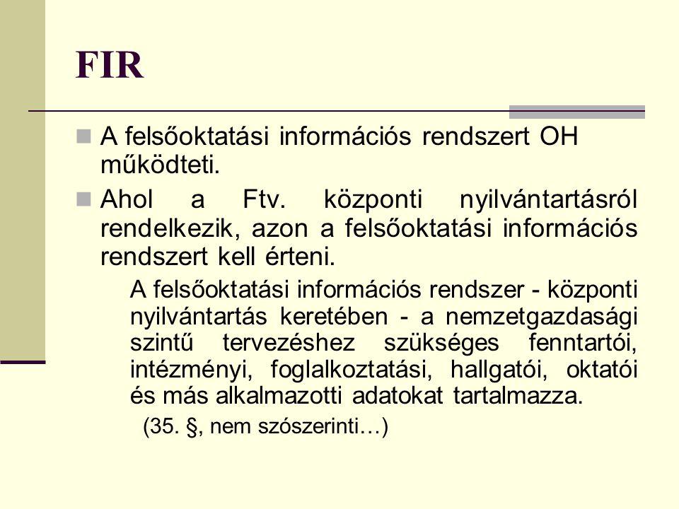FIR A felsőoktatási információs rendszert OH működteti.