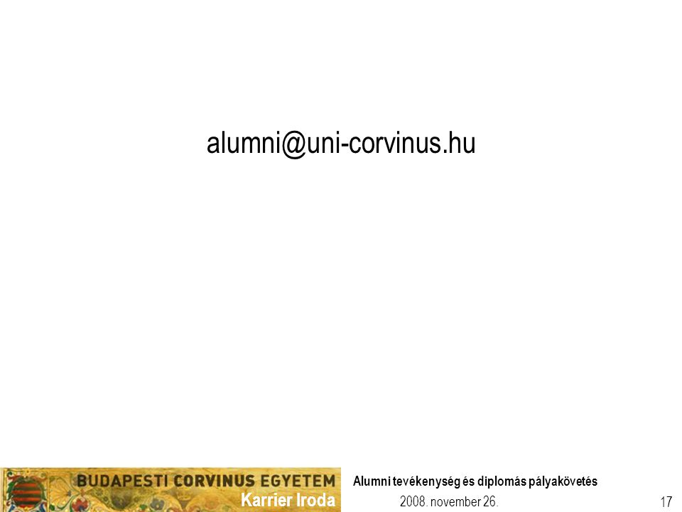 alumni@uni-corvinus.hu Alumni tevékenység és diplomás pályakövetés
