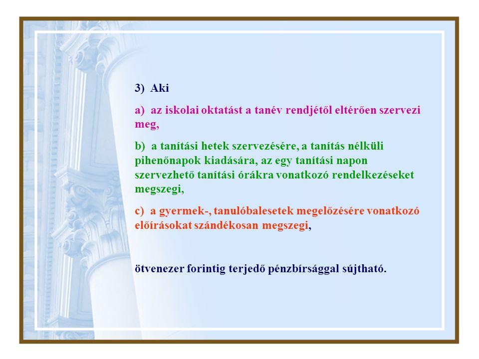 3) Aki a) az iskolai oktatást a tanév rendjétől eltérően szervezi meg,
