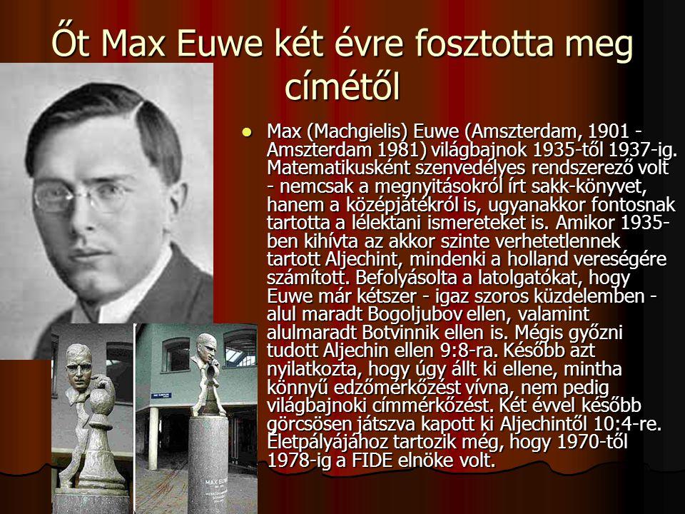 Őt Max Euwe két évre fosztotta meg címétől