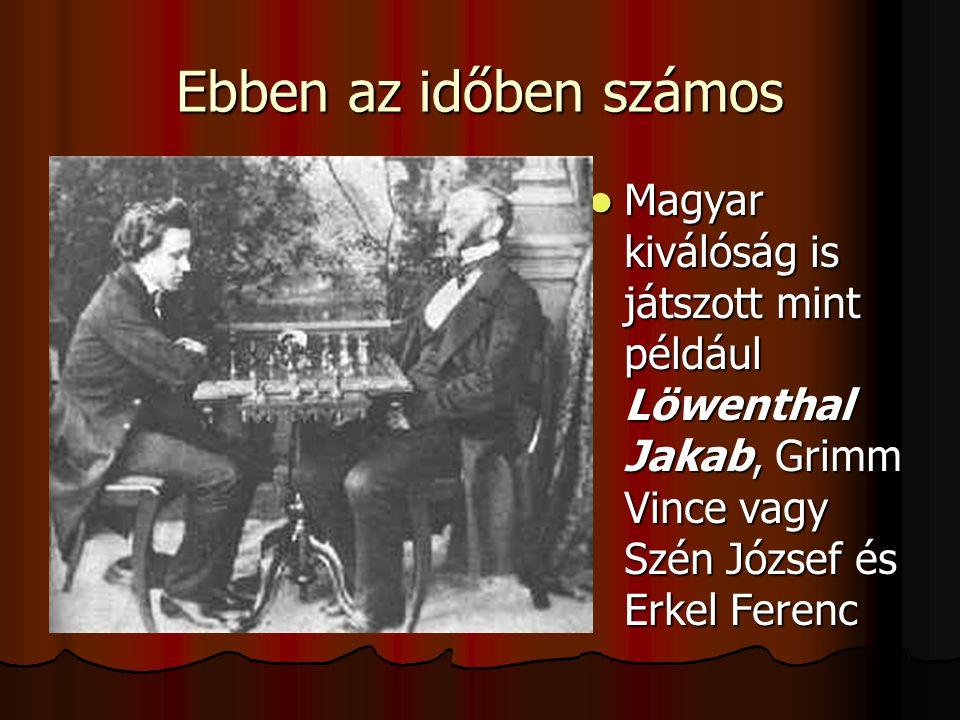 Ebben az időben számos Magyar kiválóság is játszott mint például Löwenthal Jakab, Grimm Vince vagy Szén József és Erkel Ferenc.