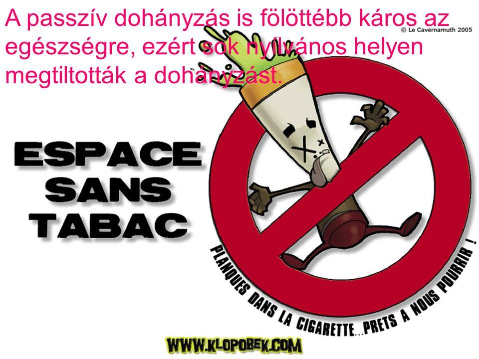 A passzív dohányzás is fölöttébb káros az egészségre, ezért sok nyílvános helyen megtiltották a dohányzást.