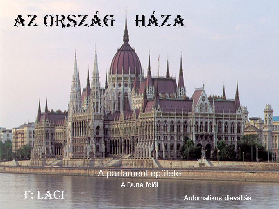 Az ország háza F: Laci A parlament épülete A Duna felől
