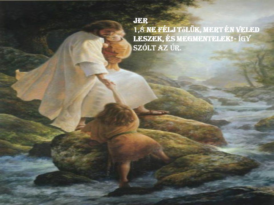 Jer 1,8 Ne félj tőlük, mert én veled leszek, és megmentelek