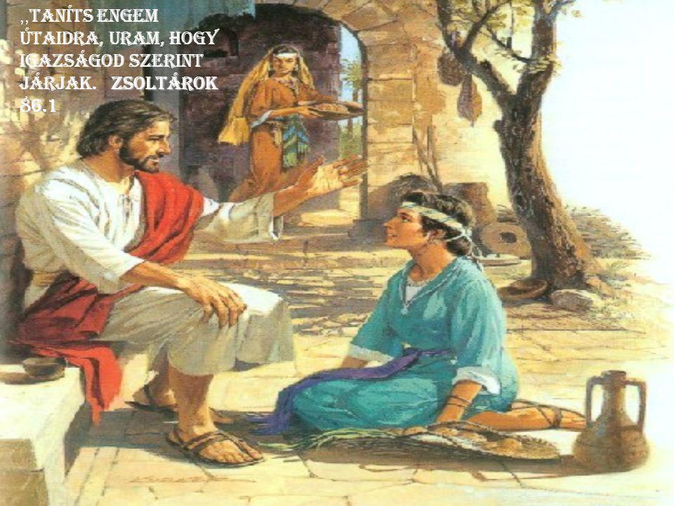 ,,Taníts engem útaidra, Uram, hogy igazságod szerint járjak