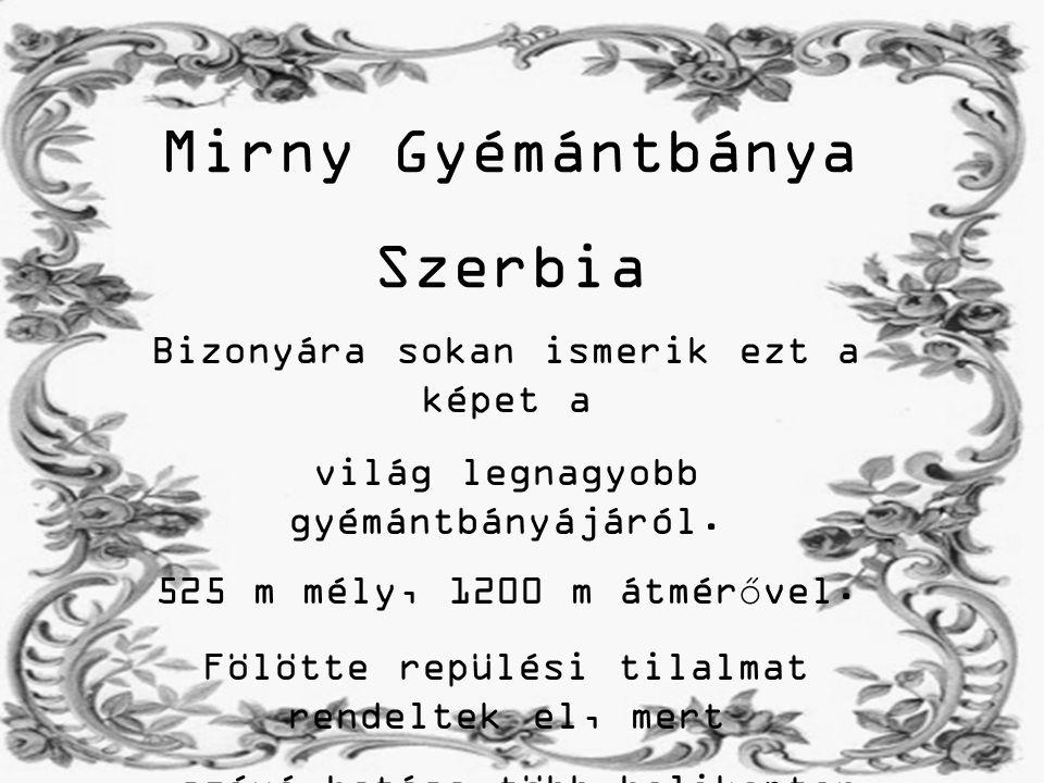Mirny Gyémántbánya Szerbia Bizonyára sokan ismerik ezt a képet a