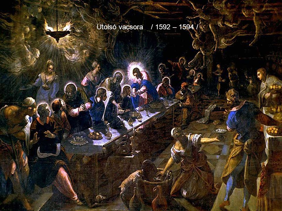 Utolsó vacsora / 1592 – 1594 /