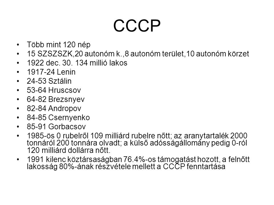 CCCP Több mint 120 nép. 15 SZSZSZK,20 autonóm k.,8 autonóm terület,10 autonóm körzet. 1922 dec. 30. 134 millió lakos.