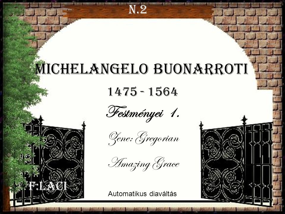 Festményei 1. Michelangelo Buonarroti Zene: Gregorian Amazing Grace