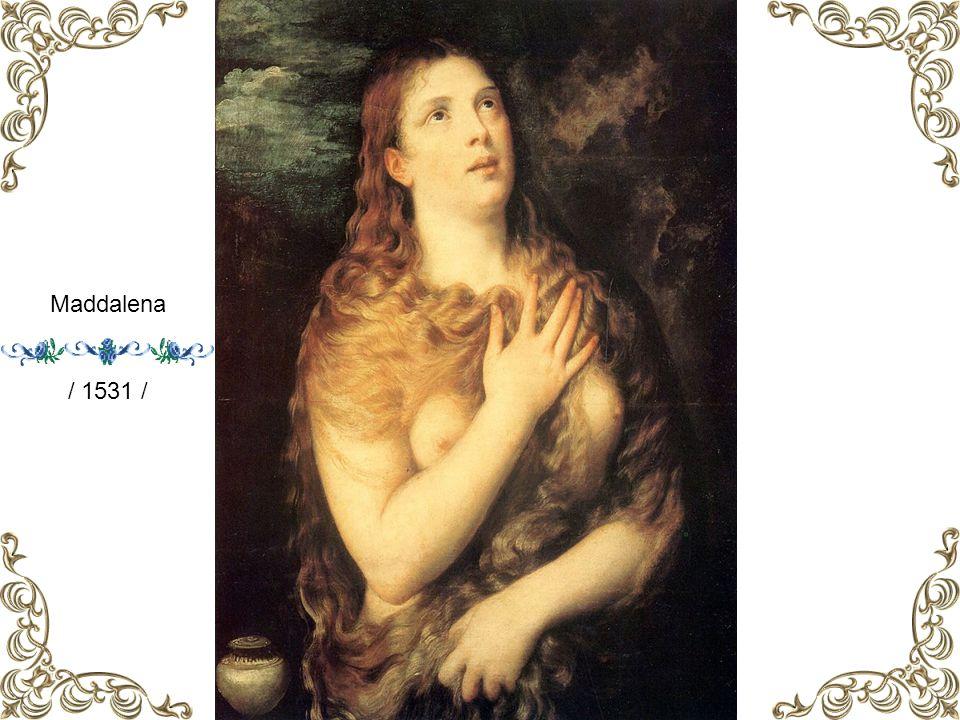 Maddalena / 1531 /