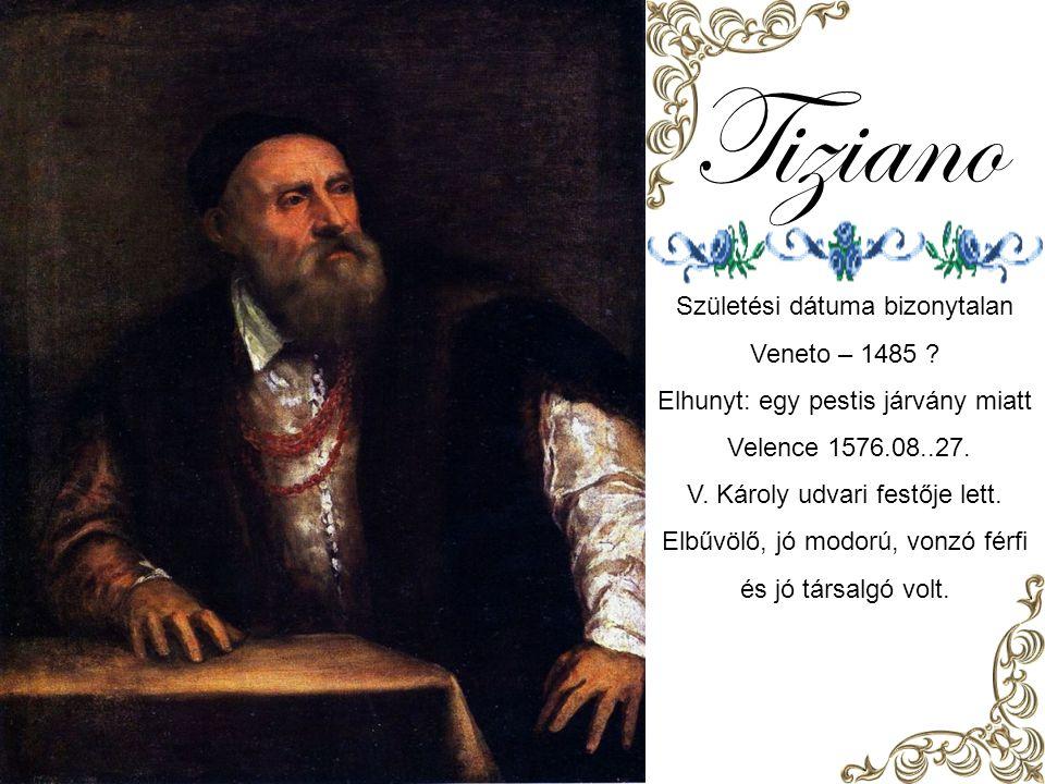 Tiziano Születési dátuma bizonytalan Veneto – 1485