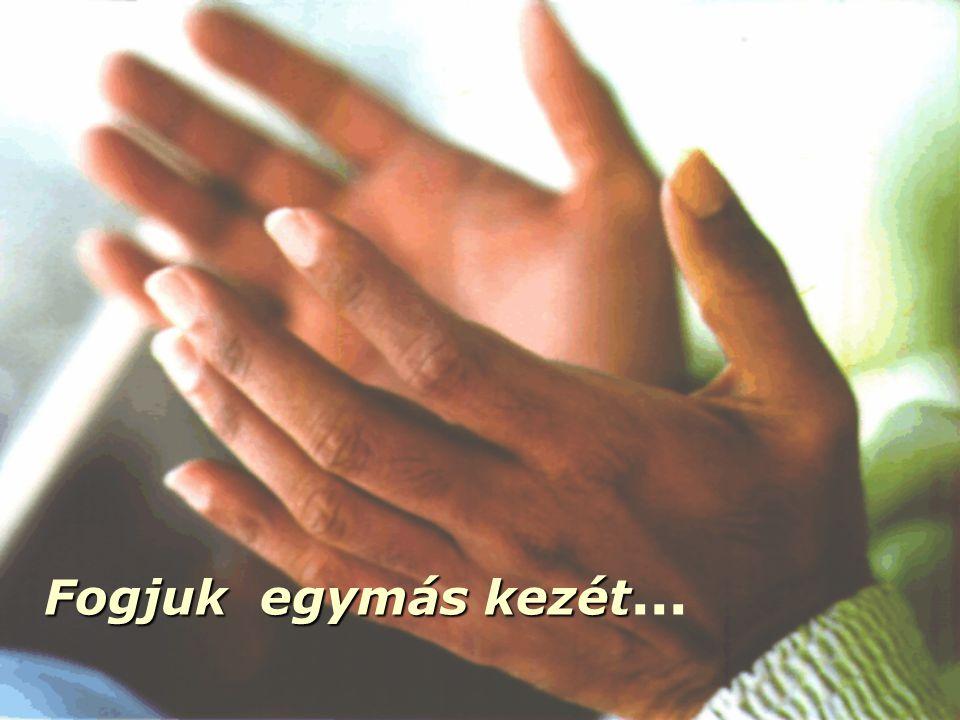 Fogjuk egymás kezét...