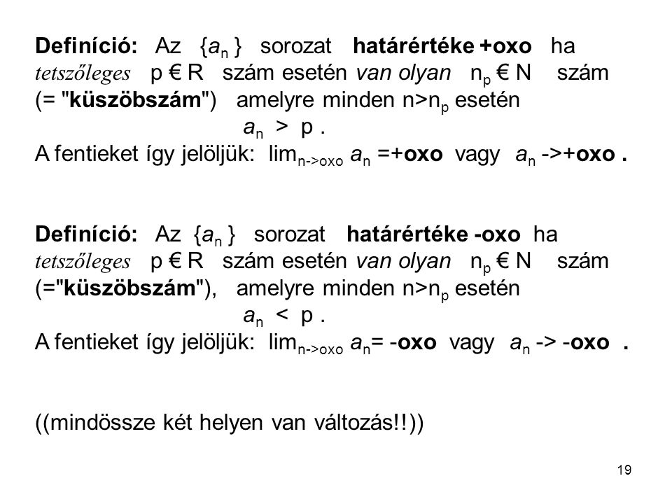 Definíció: Az {an } sorozat határértéke +oxo ha tetszőleges p € R szám esetén van olyan np € N szám (= küszöbszám ) amelyre minden n>np esetén