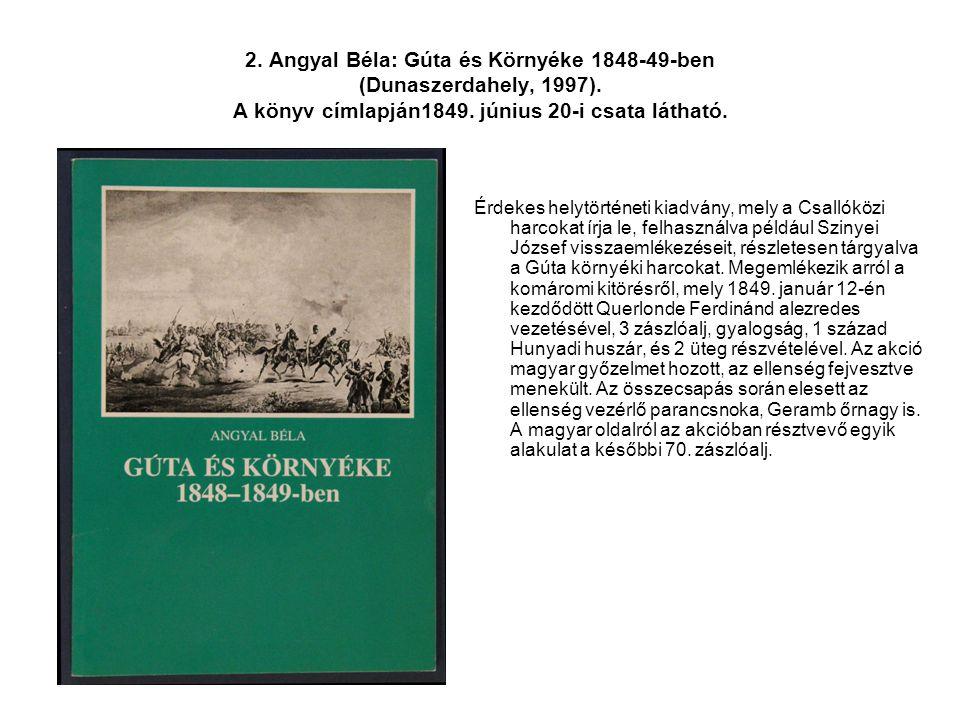 2. Angyal Béla: Gúta és Környéke 1848-49-ben (Dunaszerdahely, 1997)