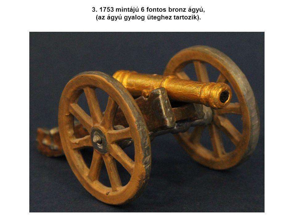 3. 1753 mintájú 6 fontos bronz ágyú, (az ágyú gyalog üteghez tartozik).