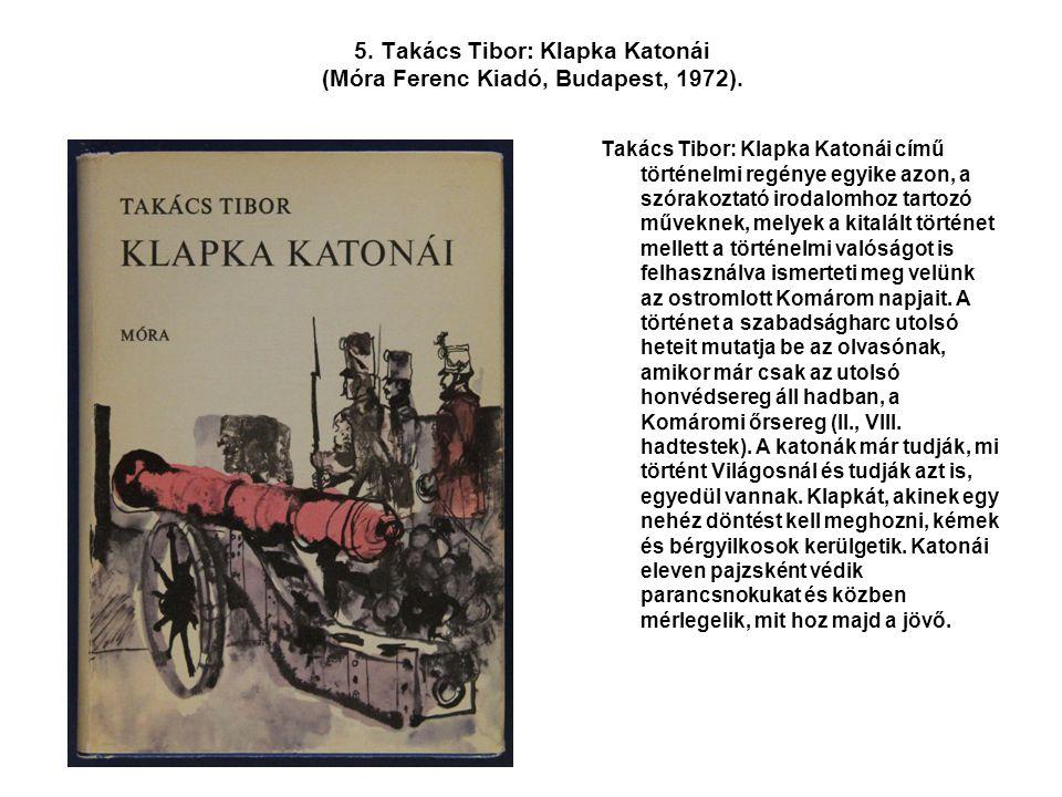 5. Takács Tibor: Klapka Katonái (Móra Ferenc Kiadó, Budapest, 1972).