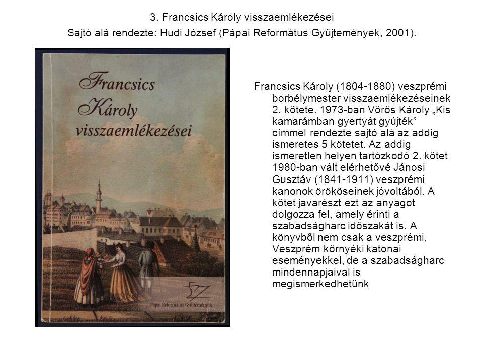 3. Francsics Károly visszaemlékezései Sajtó alá rendezte: Hudi József (Pápai Református Gyűjtemények, 2001).