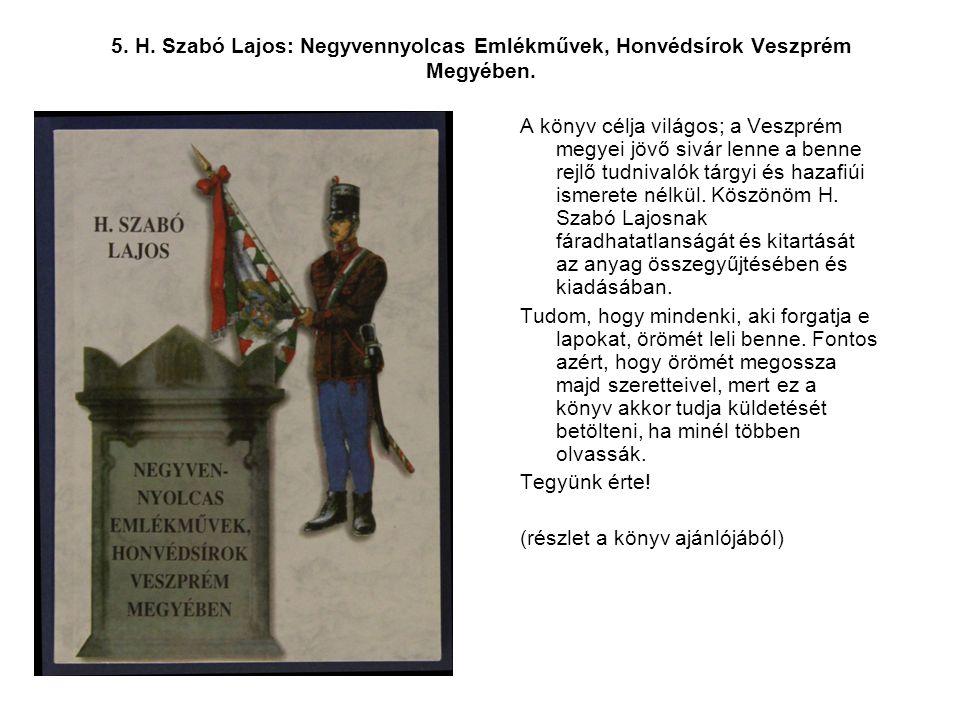 5. H. Szabó Lajos: Negyvennyolcas Emlékművek, Honvédsírok Veszprém Megyében.