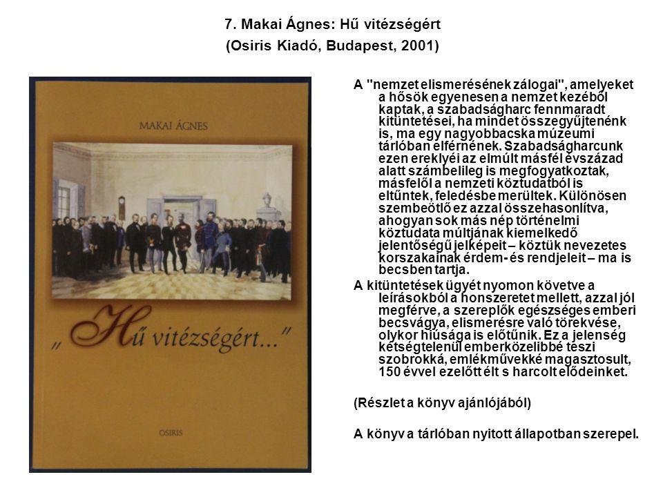 7. Makai Ágnes: Hű vitézségért (Osiris Kiadó, Budapest, 2001)