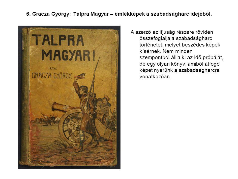 6. Gracza György: Talpra Magyar – emlékképek a szabadságharc idejéből.