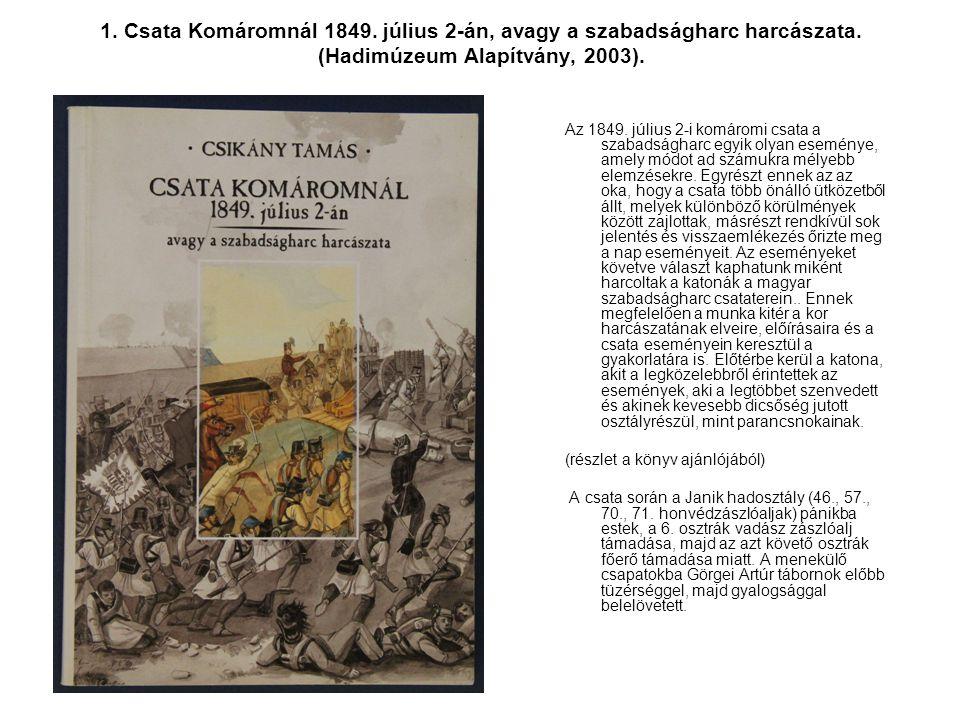 1. Csata Komáromnál 1849. július 2-án, avagy a szabadságharc harcászata. (Hadimúzeum Alapítvány, 2003).