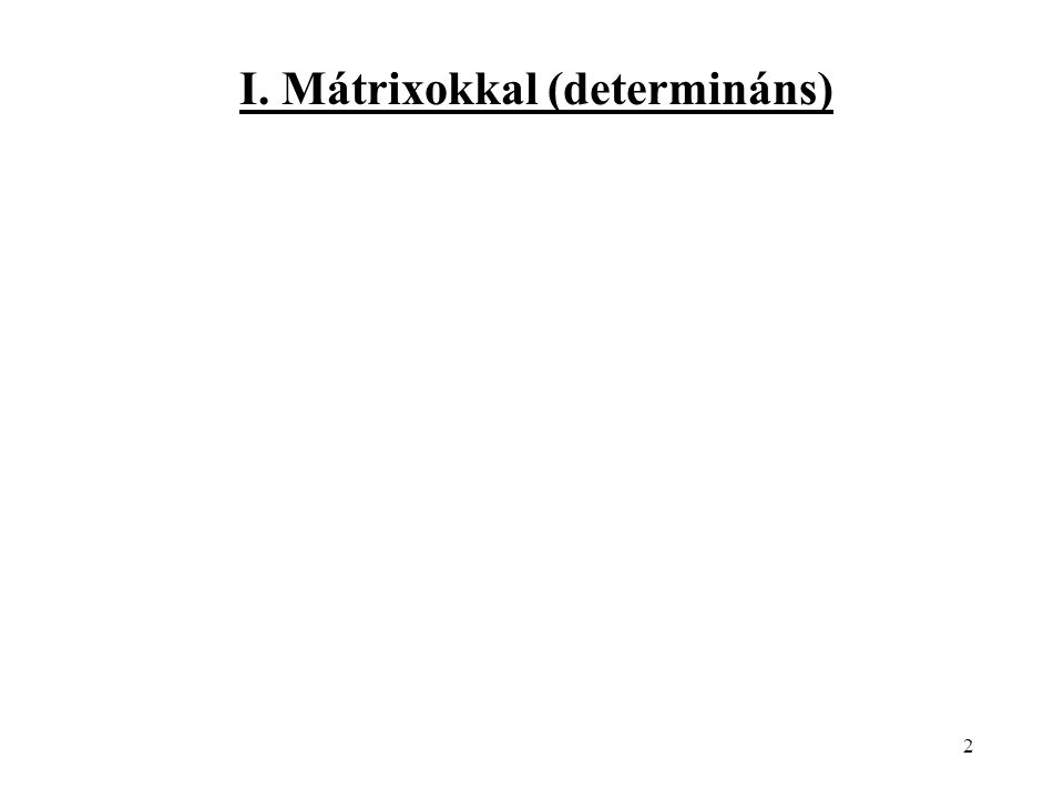 I. Mátrixokkal (determináns)