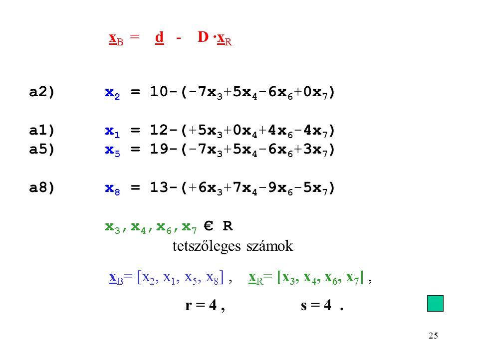 xB = d - D ·xR a2) x2 = 10-(-7x3+5x4-6x6+0x7) a1) x1 = 12-(+5x3+0x4+4x6-4x7) a5) x5 = 19-(-7x3+5x4-6x6+3x7)