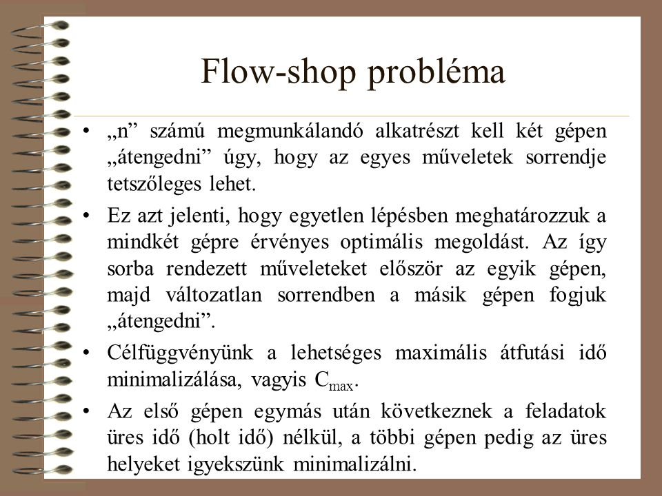 """Flow-shop probléma """"n számú megmunkálandó alkatrészt kell két gépen """"átengedni úgy, hogy az egyes műveletek sorrendje tetszőleges lehet."""
