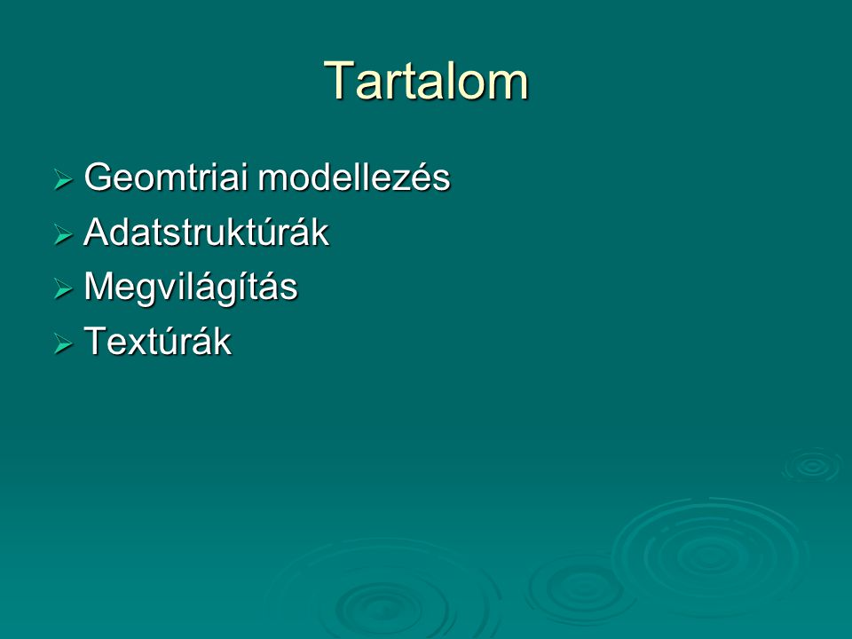 Tartalom Geomtriai modellezés Adatstruktúrák Megvilágítás Textúrák