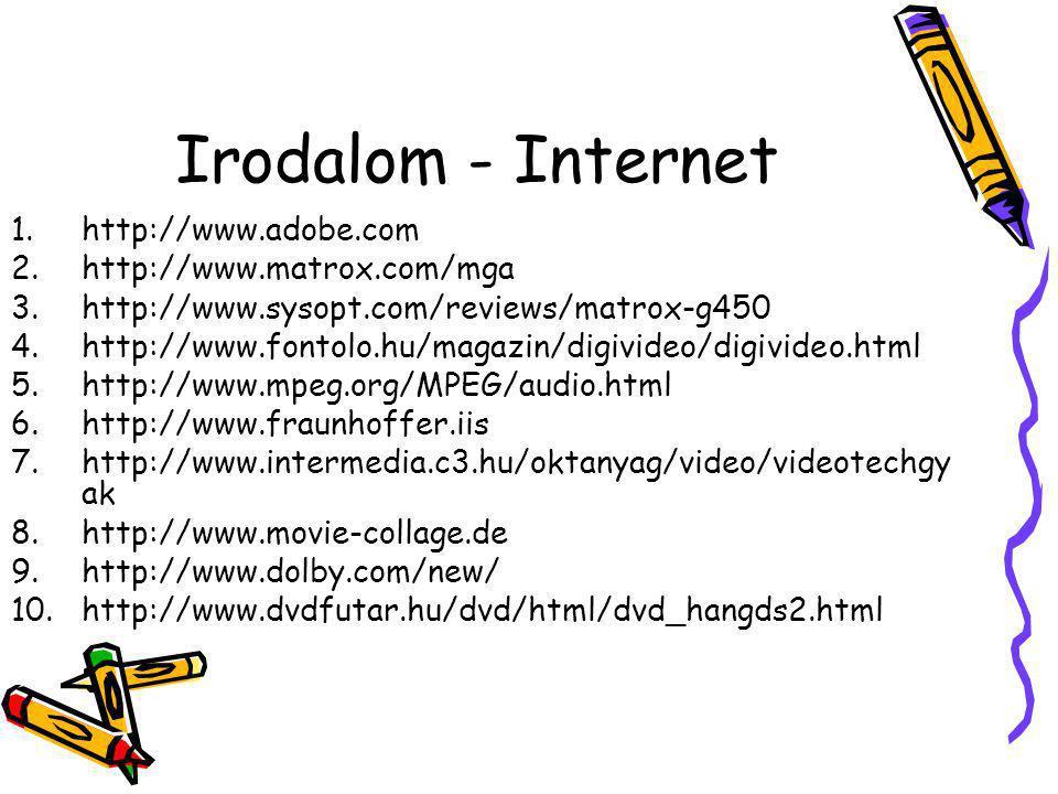 Irodalom - Internet http://www.adobe.com http://www.matrox.com/mga