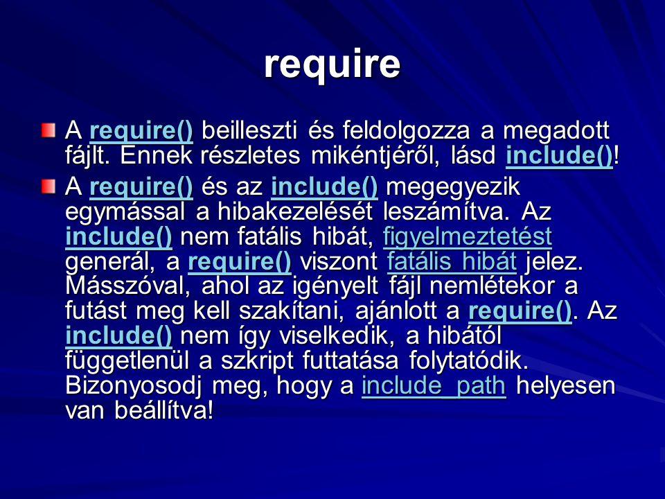 require A require() beilleszti és feldolgozza a megadott fájlt. Ennek részletes mikéntjéről, lásd include()!