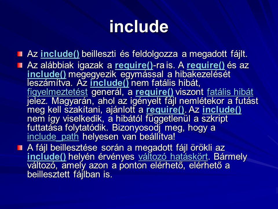 include Az include() beilleszti és feldolgozza a megadott fájlt.