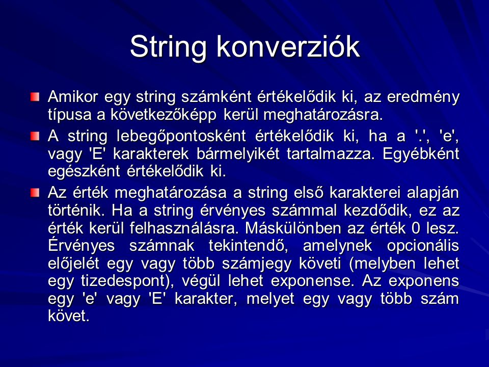 String konverziók Amikor egy string számként értékelődik ki, az eredmény típusa a következőképp kerül meghatározásra.