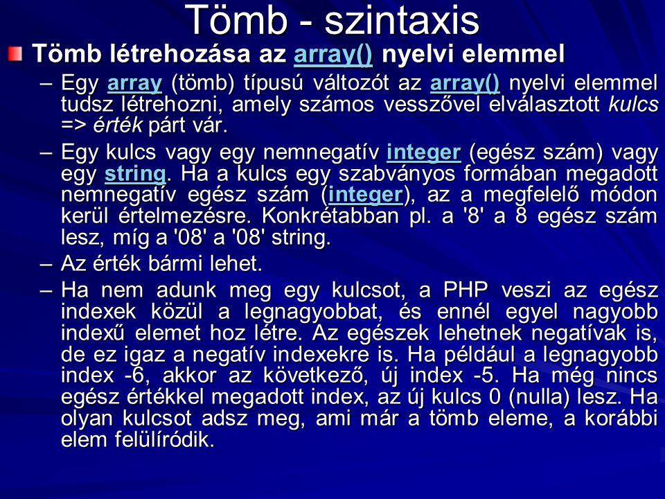 Tömb - szintaxis Tömb létrehozása az array() nyelvi elemmel