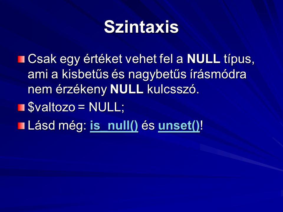 Szintaxis Csak egy értéket vehet fel a NULL típus, ami a kisbetűs és nagybetűs írásmódra nem érzékeny NULL kulcsszó.