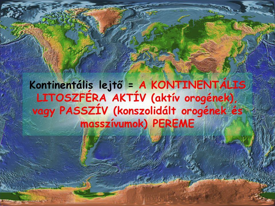 Kontinentális lejtő = A KONTINENTÁLIS LITOSZFÉRA AKTÍV (aktív orogének), vagy PASSZÍV (konszolidált orogének és masszívumok) PEREME