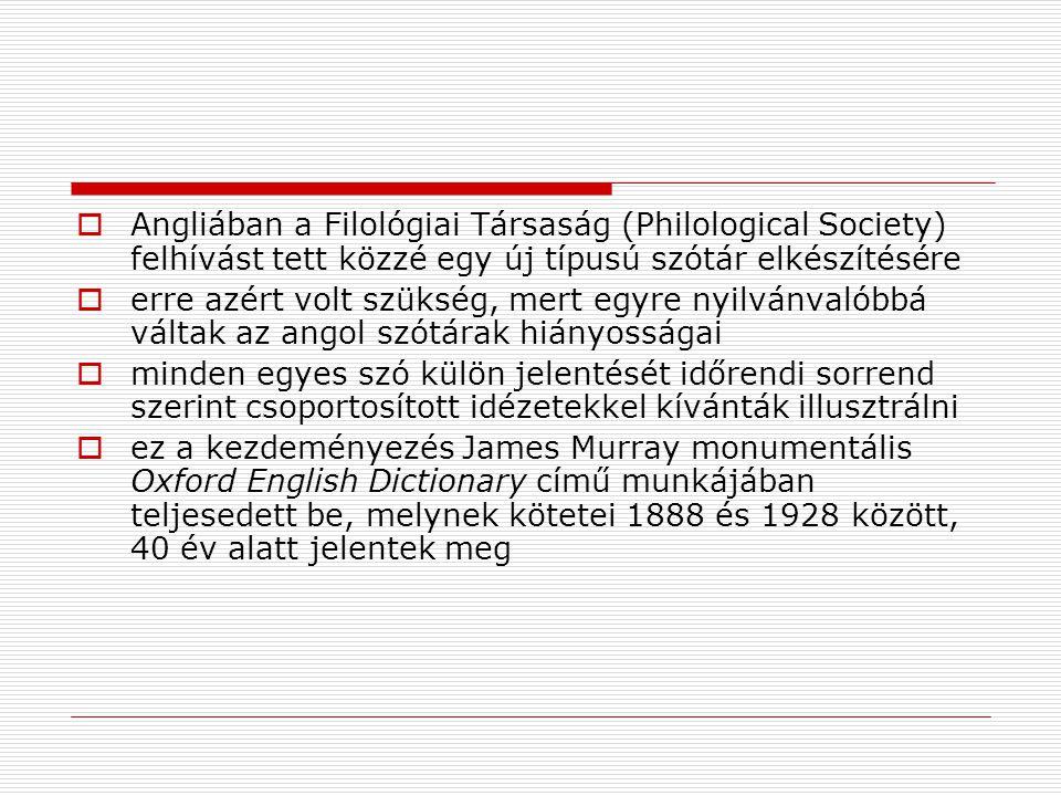 Angliában a Filológiai Társaság (Philological Society) felhívást tett közzé egy új típusú szótár elkészítésére