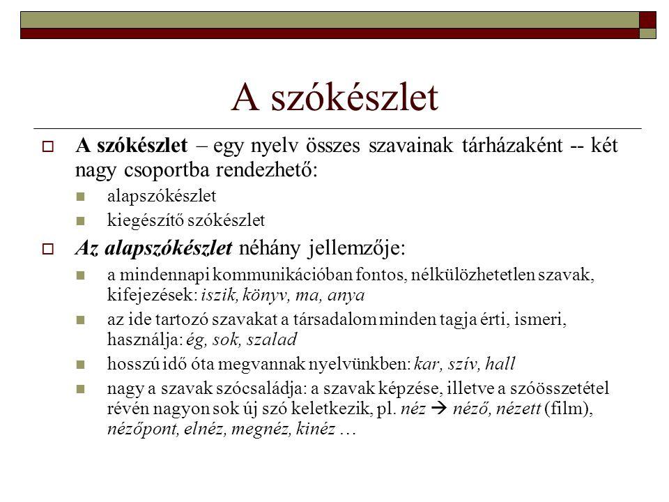A szókészlet A szókészlet – egy nyelv összes szavainak tárházaként -- két nagy csoportba rendezhető: