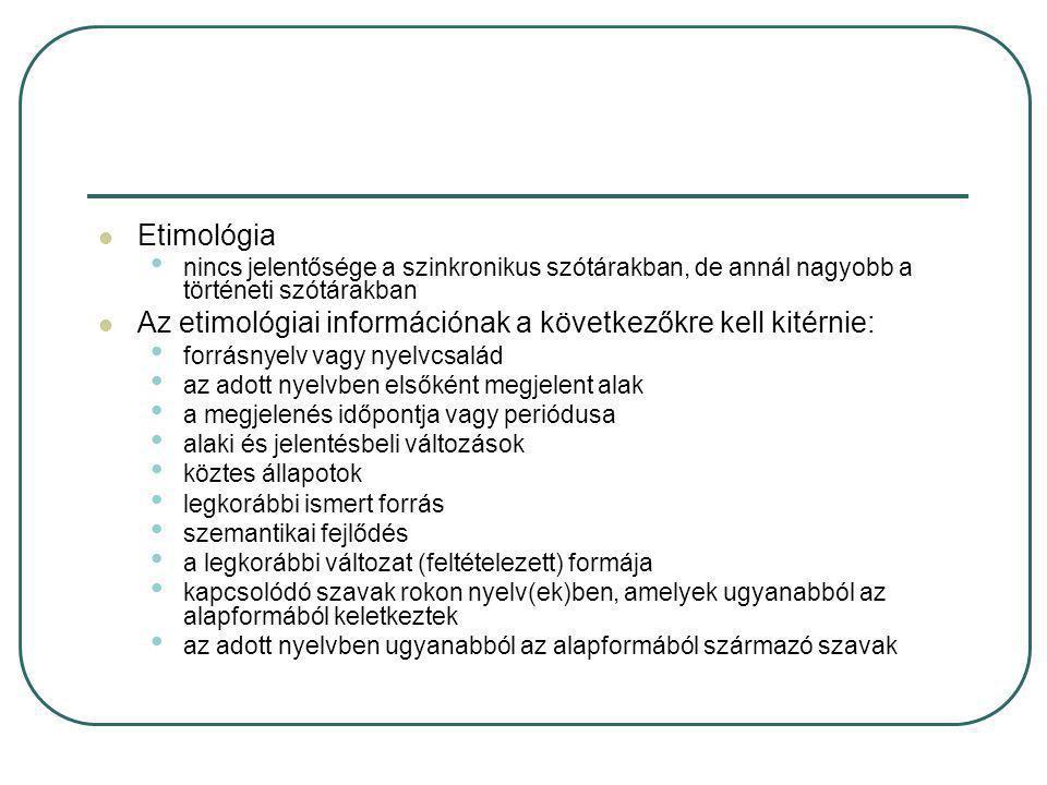 Az etimológiai információnak a következőkre kell kitérnie: