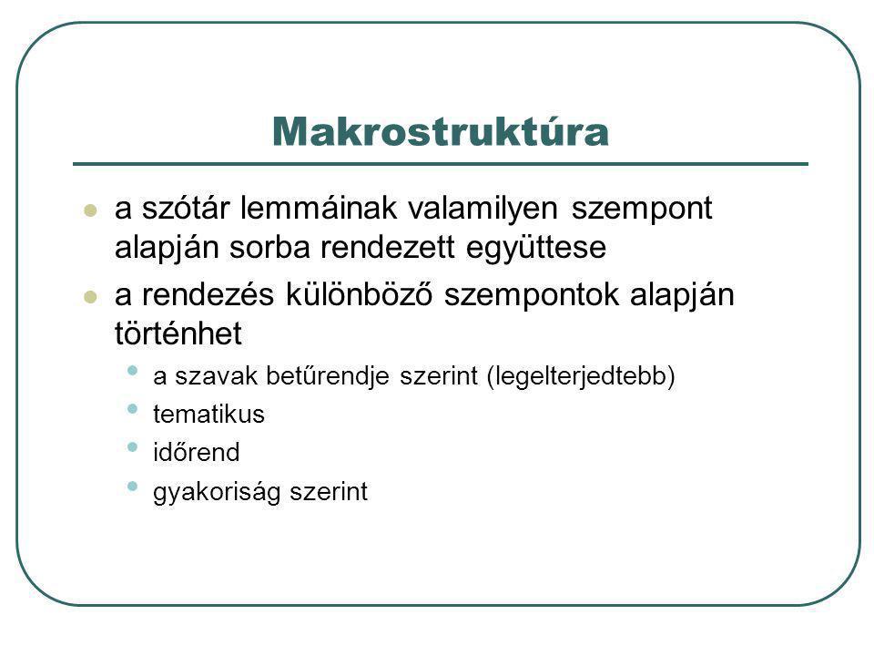 Makrostruktúra a szótár lemmáinak valamilyen szempont alapján sorba rendezett együttese. a rendezés különböző szempontok alapján történhet.