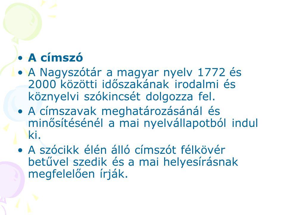 A címszó A Nagyszótár a magyar nyelv 1772 és 2000 közötti időszakának irodalmi és köznyelvi szókincsét dolgozza fel.