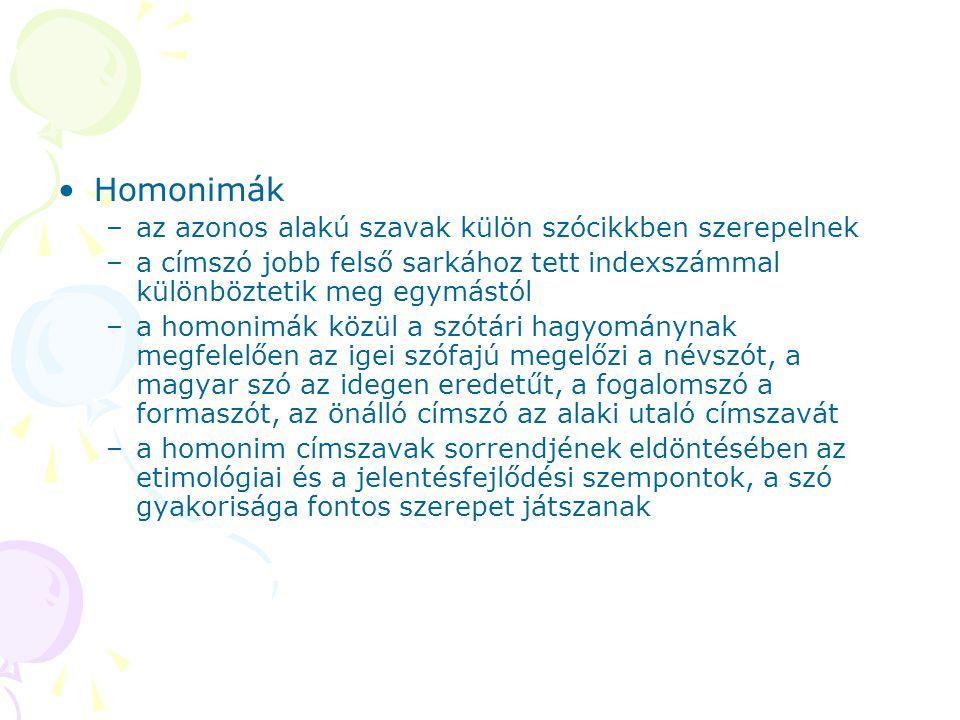 Homonimák az azonos alakú szavak külön szócikkben szerepelnek